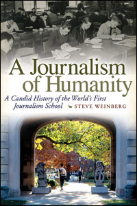 A Journalism of Humanity: A Candid History of the World's First School of Journalism