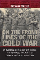 On the Front Lines of the Cold War: An American Correspondent's Journal from the Chinese Civil War to the Cuban Missile Crisis and Vietnam