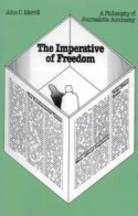 The Imperative of Freedom: A Philosophy of Journalistic Autonomy