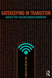 """Gatekeeping in Transition"" by Tim Vos and Francois Heinderyckx."