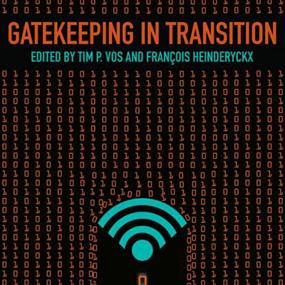 """""""Gatekeeping in Transition"""" by Tim Vos and Francois Heinderyckx."""
