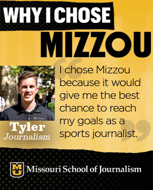 I chose Mizzou because I was told by working professionals that it would give me the best chance to reach my goals as a sports journalist.