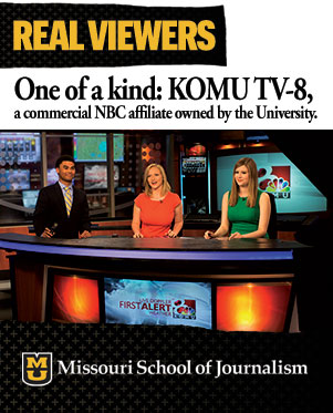 Real viewers. One of a kind: KOMU TV-8, a commercial NBC affiliate owned by the University.