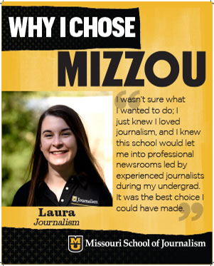"Laura: ""I wasn't sure what I wanted to do; I just knew I loved journalism, and I knew this school would let me into professional nerwsrooms led by experienced journalists during my undergrad. It was the best choice I could have made."""